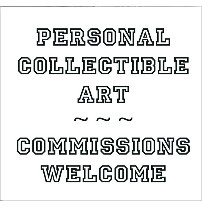 personal and collectible art - commissions welcome